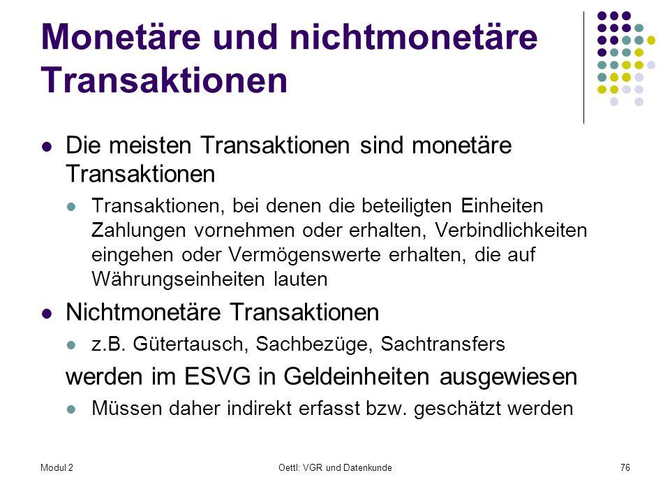 Modul 2Oettl: VGR und Datenkunde76 Monetäre und nichtmonetäre Transaktionen Die meisten Transaktionen sind monetäre Transaktionen Transaktionen, bei d