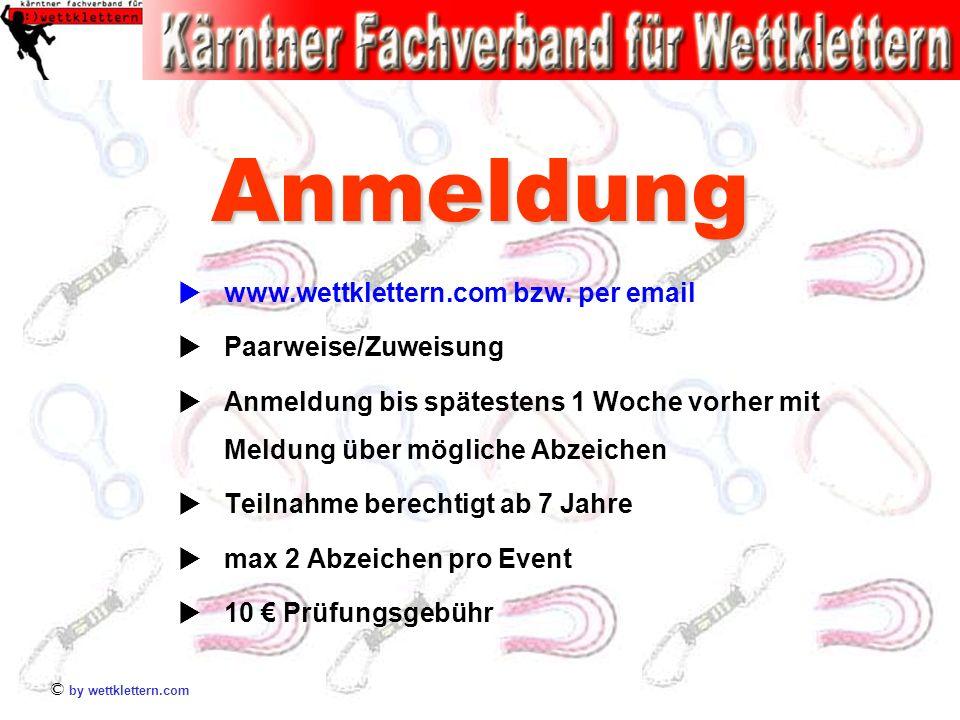 © by wettklettern.com Anmeldung www.wettklettern.com bzw. per email Paarweise/Zuweisung Anmeldung bis spätestens 1 Woche vorher mit Meldung über mögli