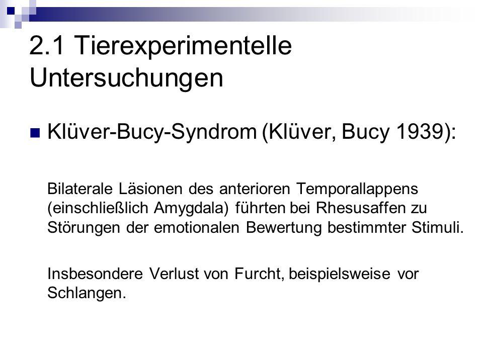 2.1 Tierexperimentelle Untersuchungen Klüver-Bucy-Syndrom (Klüver, Bucy 1939): Bilaterale Läsionen des anterioren Temporallappens (einschließlich Amygdala) führten bei Rhesusaffen zu Störungen der emotionalen Bewertung bestimmter Stimuli.
