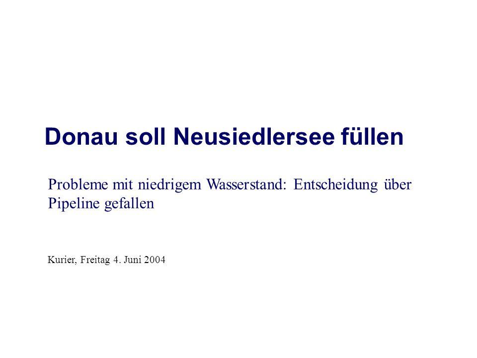 Donau soll Neusiedlersee füllen Probleme mit niedrigem Wasserstand: Entscheidung über Pipeline gefallen Kurier, Freitag 4.
