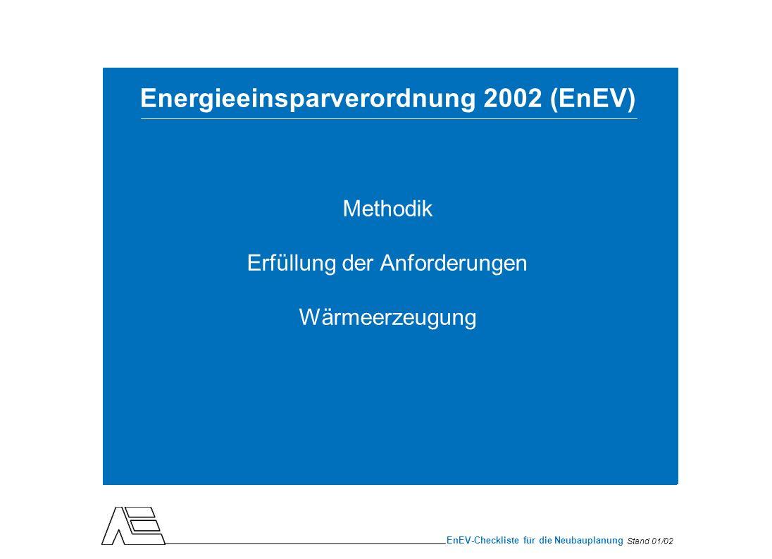 Stand 01/02 EnEV-Checkliste für die Neubauplanung Unterschiedliche Bilanzierung des Energiebedarfs nach Wärmeschutzverordnung 95 und EnEV Die WSchV begrenzt den Jahres-Heizwärmebedarf (Wärme, die von den Heizkörpern abgegeben werden muss) Die EnEV begrenzt den zulässigen Jahres-Primärenergieverbrauch für Heizung und Warmwasserbereitung (Jahres-Heizwärmebedarf plus Verluste der Anlagentechnik plus Verluste bei Energieumwandlung und -transport)
