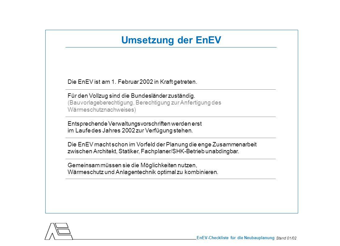 Stand 01/02 EnEV-Checkliste für die Neubauplanung Die EnEV ist am 1. Februar 2002 in Kraft getreten. Für den Vollzug sind die Bundesländer zuständig.