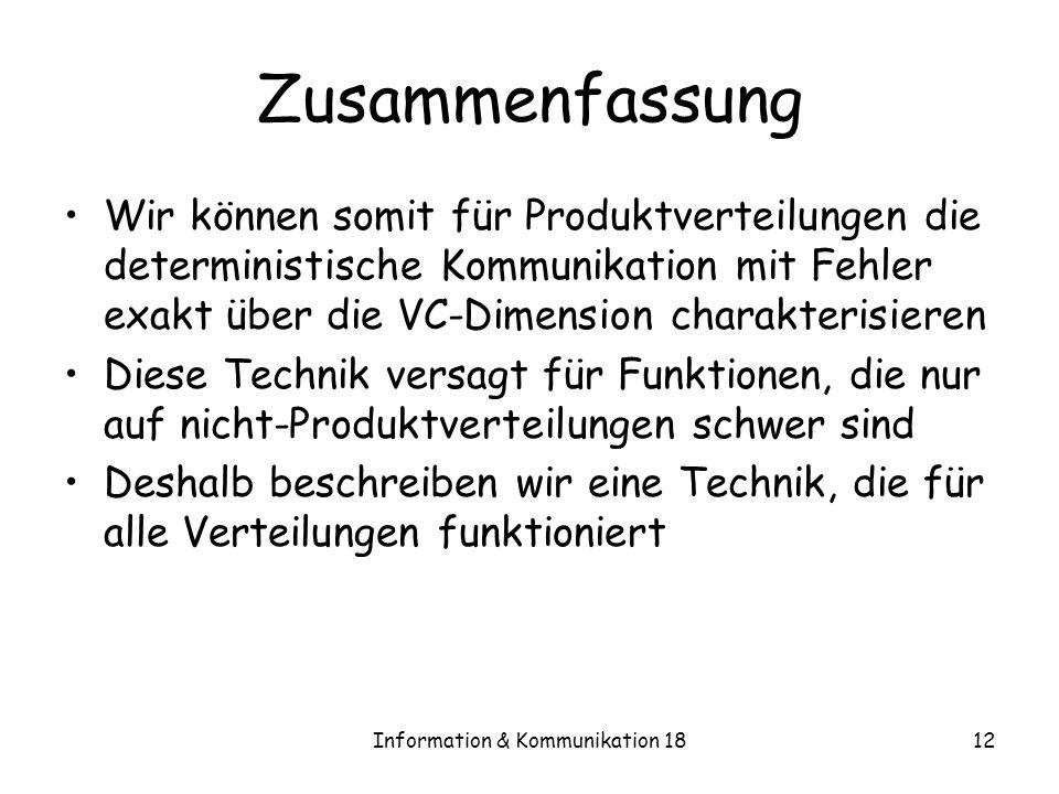 Information & Kommunikation 1812 Zusammenfassung Wir können somit für Produktverteilungen die deterministische Kommunikation mit Fehler exakt über die