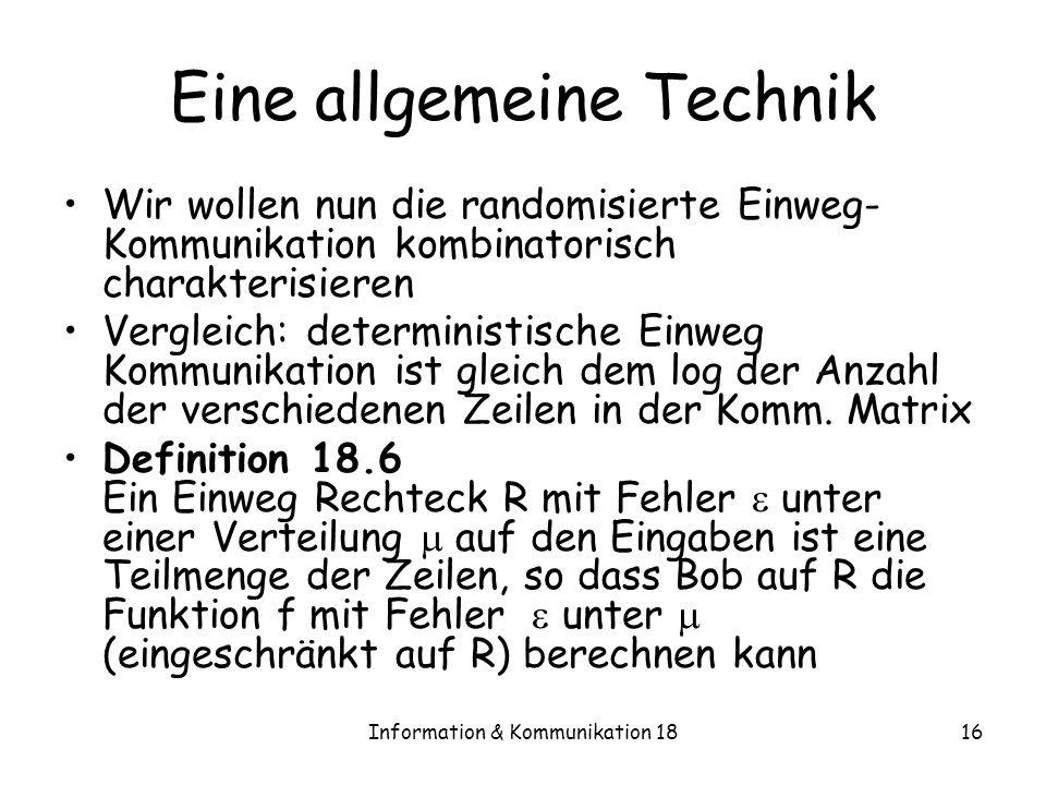 Information & Kommunikation 1816 Eine allgemeine Technik Wir wollen nun die randomisierte Einweg- Kommunikation kombinatorisch charakterisieren Vergle