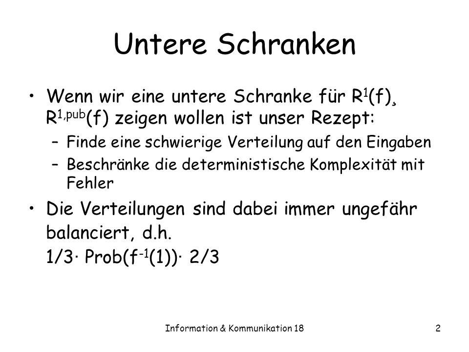 Information & Kommunikation 182 Untere Schranken Wenn wir eine untere Schranke für R 1 (f) ¸ R 1,pub (f) zeigen wollen ist unser Rezept: –Finde eine s