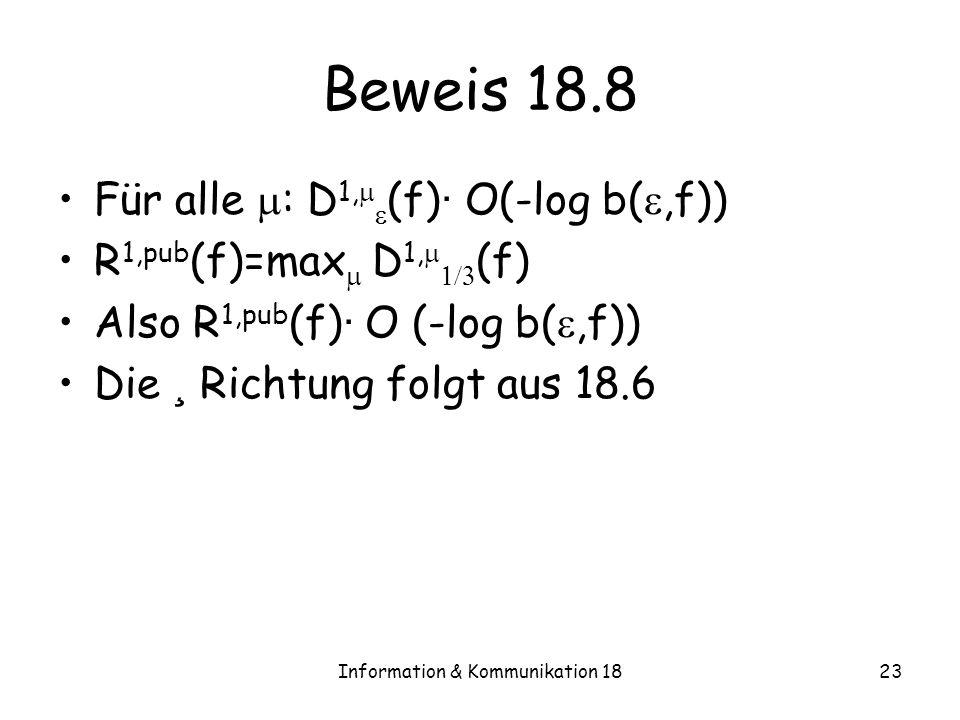 Information & Kommunikation 1823 Beweis 18.8 Für alle : D 1, (f) · O(-log b(,f)) R 1,pub (f)=max D 1, (f) Also R 1,pub (f) · O (-log b(,f)) Die ¸ Rich
