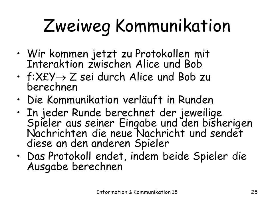 Information & Kommunikation 1825 Zweiweg Kommunikation Wir kommen jetzt zu Protokollen mit Interaktion zwischen Alice und Bob f:X £ Y Z sei durch Alic