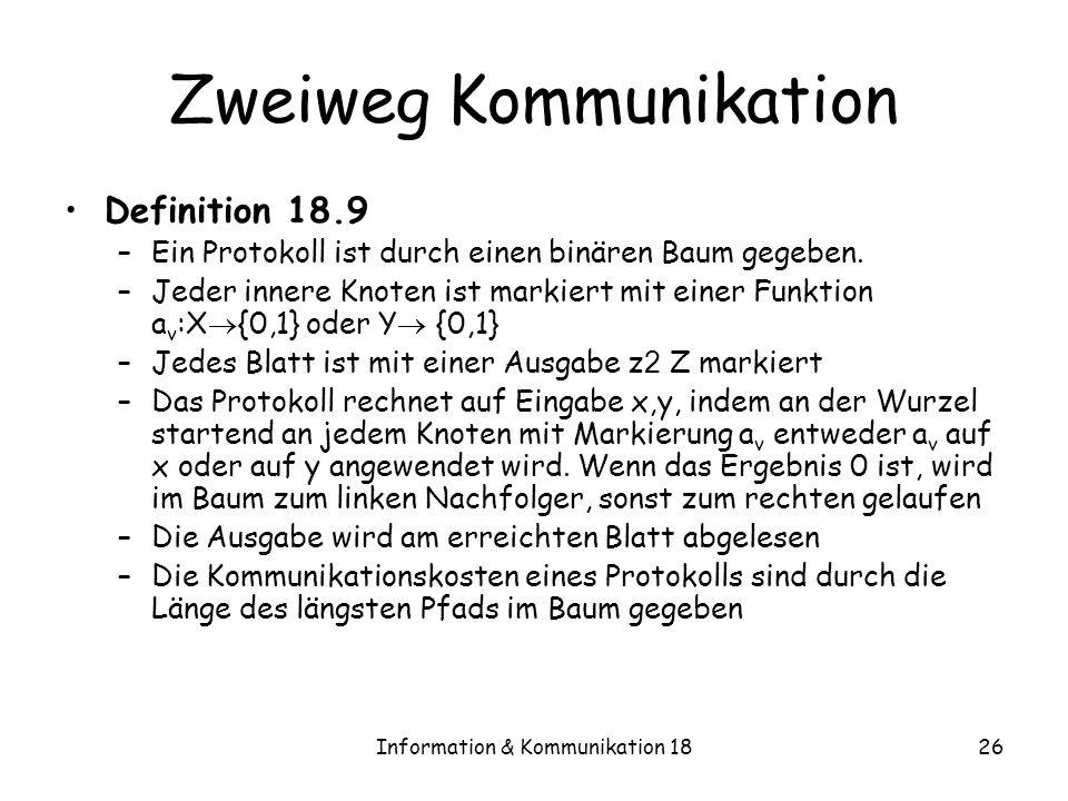 Information & Kommunikation 1826 Zweiweg Kommunikation Definition 18.9 –Ein Protokoll ist durch einen binären Baum gegeben. –Jeder innere Knoten ist m