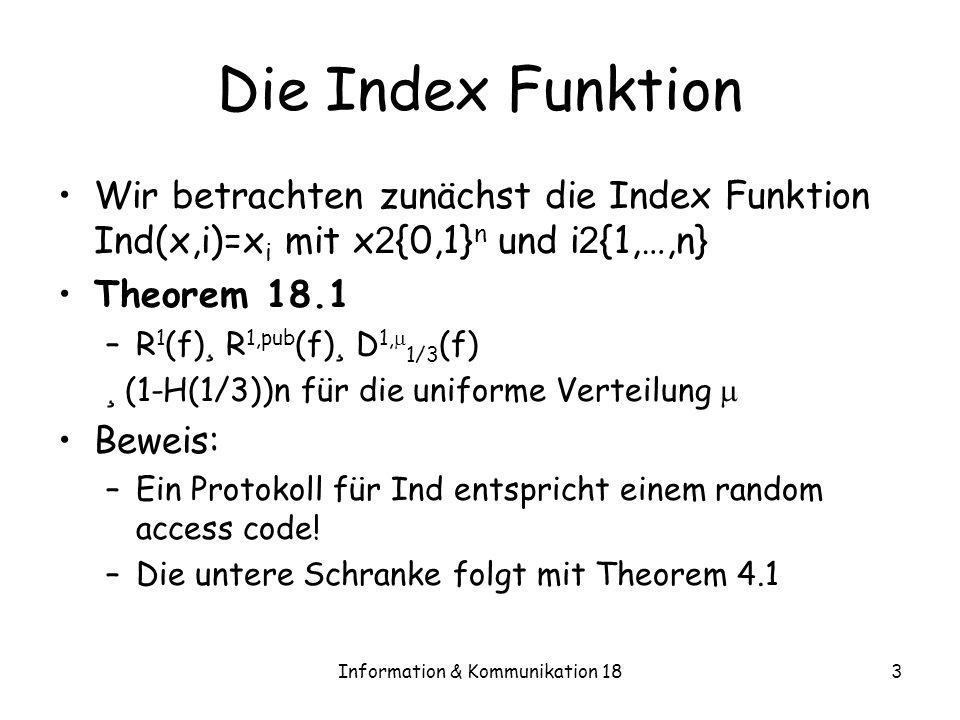 Information & Kommunikation 183 Die Index Funktion Wir betrachten zunächst die Index Funktion Ind(x,i)=x i mit x 2 {0,1} n und i 2 {1,…,n} Theorem 18.
