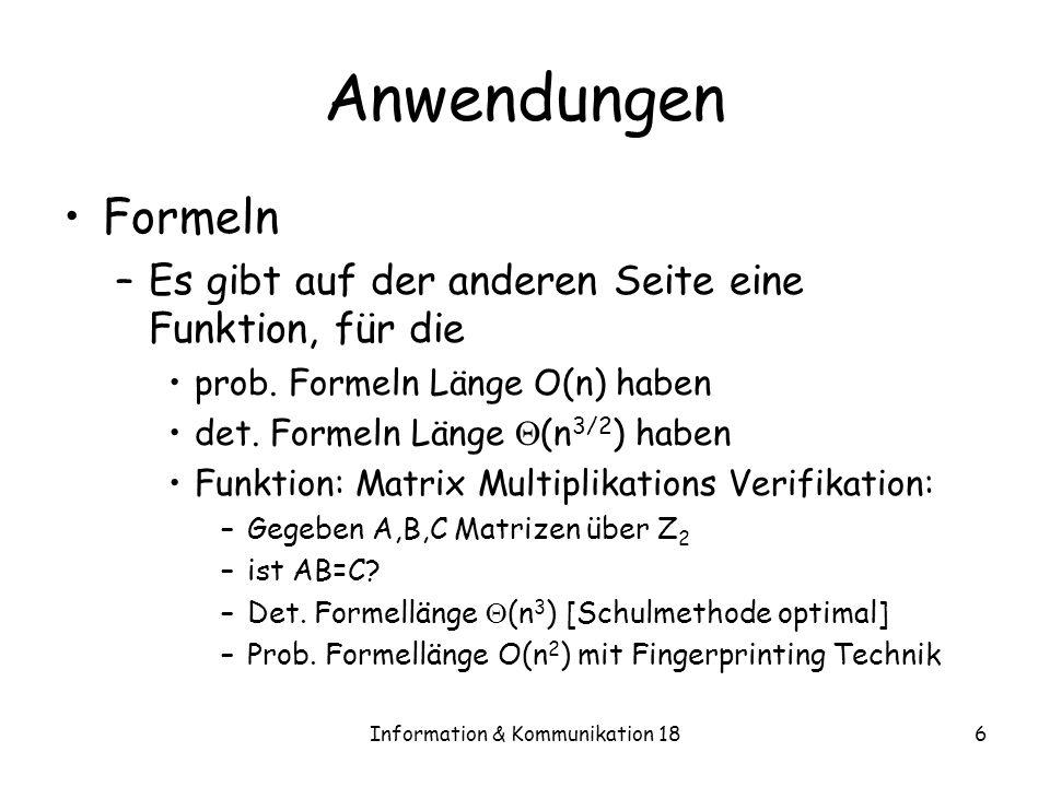 Information & Kommunikation 186 Anwendungen Formeln –Es gibt auf der anderen Seite eine Funktion, für die prob. Formeln Länge O(n) haben det. Formeln
