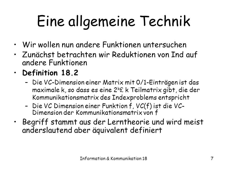 Information & Kommunikation 187 Eine allgemeine Technik Wir wollen nun andere Funktionen untersuchen Zunächst betrachten wir Reduktionen von Ind auf a
