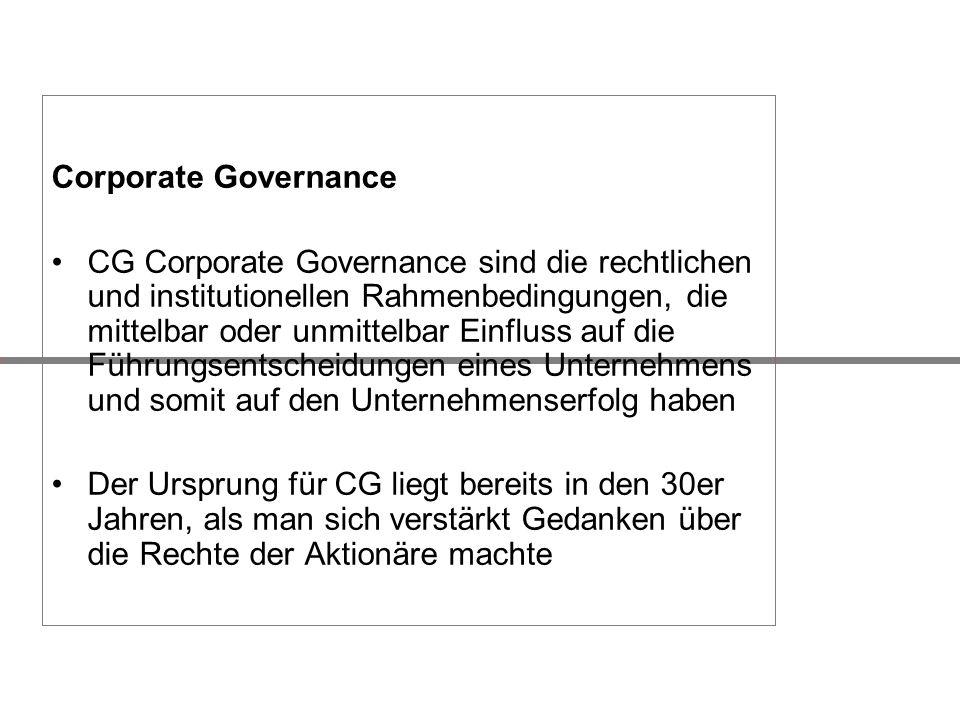 Corporate Governance CG Corporate Governance sind die rechtlichen und institutionellen Rahmenbedingungen, die mittelbar oder unmittelbar Einfluss auf