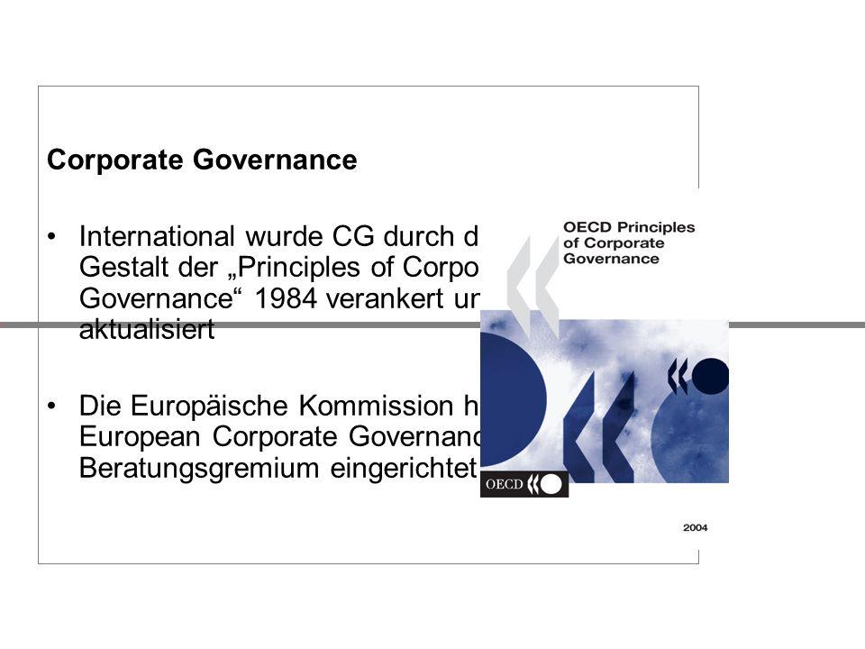 Corporate Governance International wurde CG durch die OECD in Gestalt der Principles of Corporate Governance 1984 verankert und 2004 aktualisiert Die