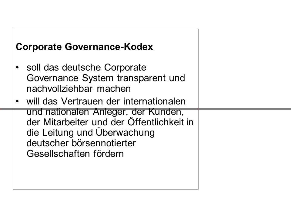 Corporate Governance-Kodex soll das deutsche Corporate Governance System transparent und nachvollziehbar machen will das Vertrauen der internationalen