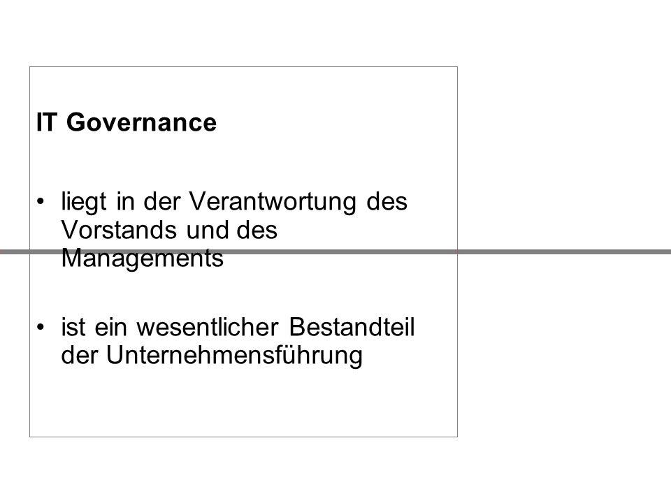 IT Governance liegt in der Verantwortung des Vorstands und des Managements ist ein wesentlicher Bestandteil der Unternehmensführung