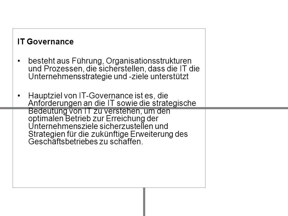 IT Governance besteht aus Führung, Organisationsstrukturen und Prozessen, die sicherstellen, dass die IT die Unternehmensstrategie und -ziele unterstü
