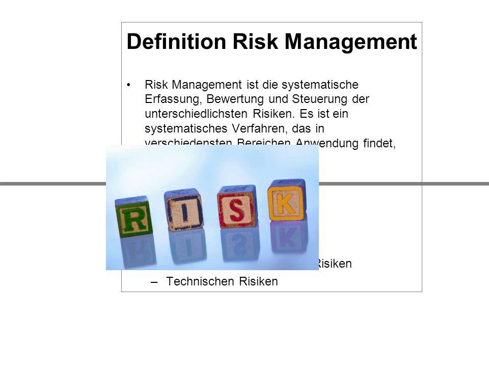 Definition Risk Management Risk Management ist die systematische Erfassung, Bewertung und Steuerung der unterschiedlichsten Risiken. Es ist ein system