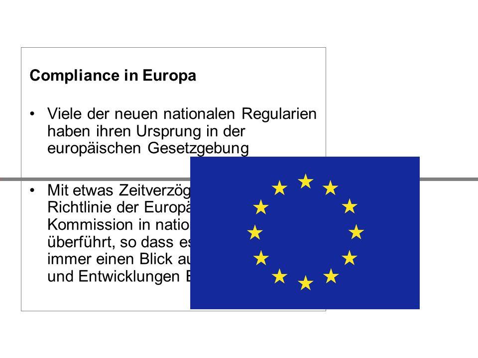 Compliance in Europa Viele der neuen nationalen Regularien haben ihren Ursprung in der europäischen Gesetzgebung Mit etwas Zeitverzögerung wird jede R