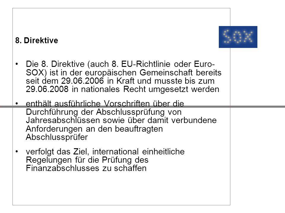 8. Direktive Die 8. Direktive (auch 8. EU-Richtlinie oder Euro- SOX) ist in der europäischen Gemeinschaft bereits seit dem 29.06.2006 in Kraft und mus