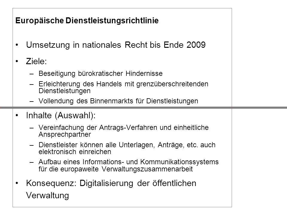 Europäische Dienstleistungsrichtlinie Umsetzung in nationales Recht bis Ende 2009 Ziele: –Beseitigung bürokratischer Hindernisse –Erleichterung des Ha