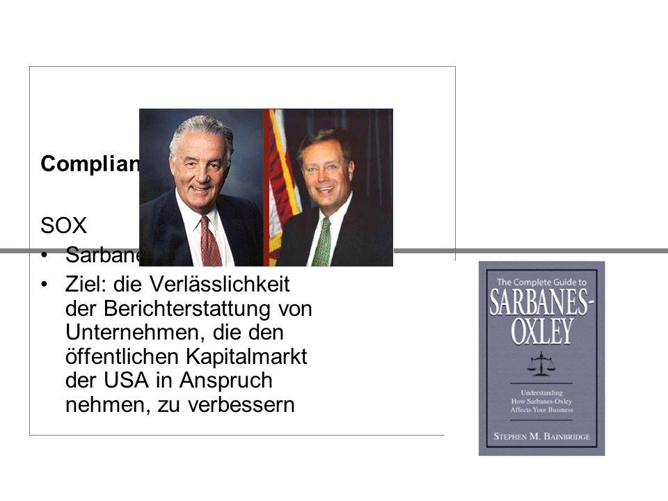 Compliance in den USA SOX Sarbanes-Oxley Act Ziel: die Verlässlichkeit der Berichterstattung von Unternehmen, die den öffentlichen Kapitalmarkt der US