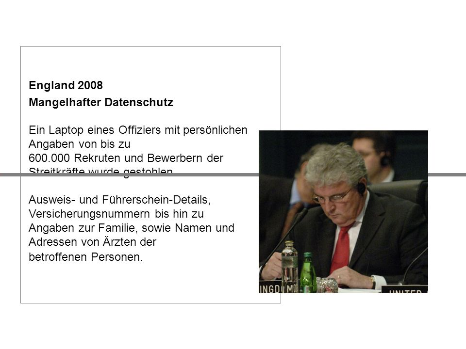 Deutschland 2005 – 2007 Mangelhafte Sicherheit in Bundesbehörden sind 189 Computer, 326 Laptops, 38 Speicher-Sticks und 271 Handys mit teilweise sensiblen Daten abhanden gekommen.