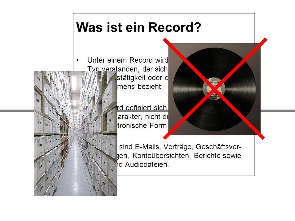 Was ist ein Record? Unter einem Record wird ein beliebiger Content- Typ verstanden, der sich auf die Geschäftstätigkeit oder die Transaktion eines Unt
