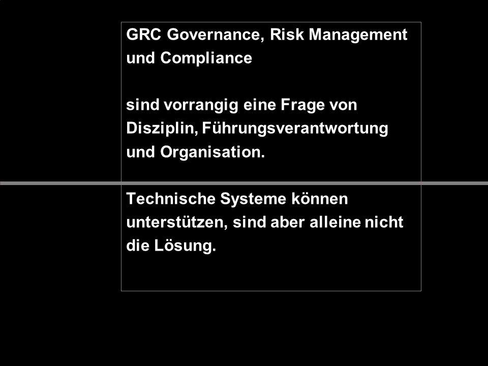 GRC Governance, Risk Management und Compliance sind vorrangig eine Frage von Disziplin, Führungsverantwortung und Organisation. Technische Systeme kön