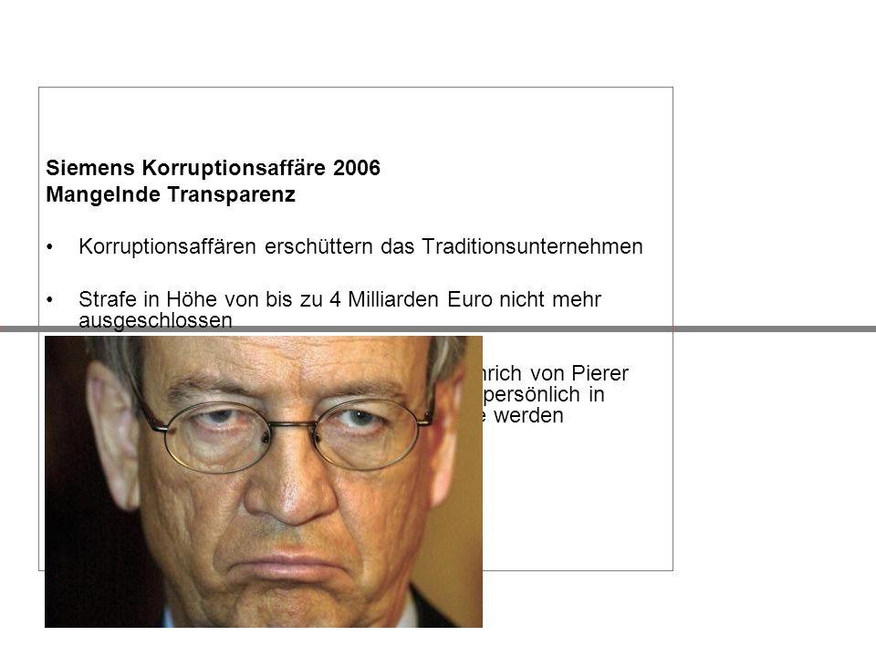 Siemens Korruptionsaffäre 2006 Mangelnde Transparenz Korruptionsaffären erschüttern das Traditionsunternehmen Strafe in Höhe von bis zu 4 Milliarden E