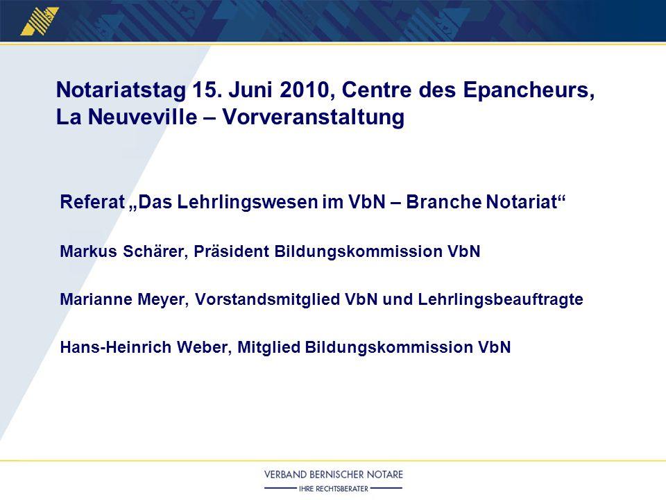 Referat Das Lehrlingswesen im VbN – Branche Notariat Markus Schärer, Präsident Bildungskommission VbN Marianne Meyer, Vorstandsmitglied VbN und Lehrli