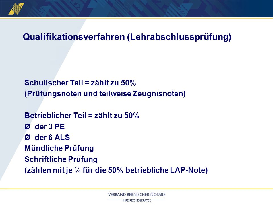 Schulischer Teil = zählt zu 50% (Prüfungsnoten und teilweise Zeugnisnoten) Betrieblicher Teil = zählt zu 50% Ø der 3 PE Ø der 6 ALS Mündliche Prüfung