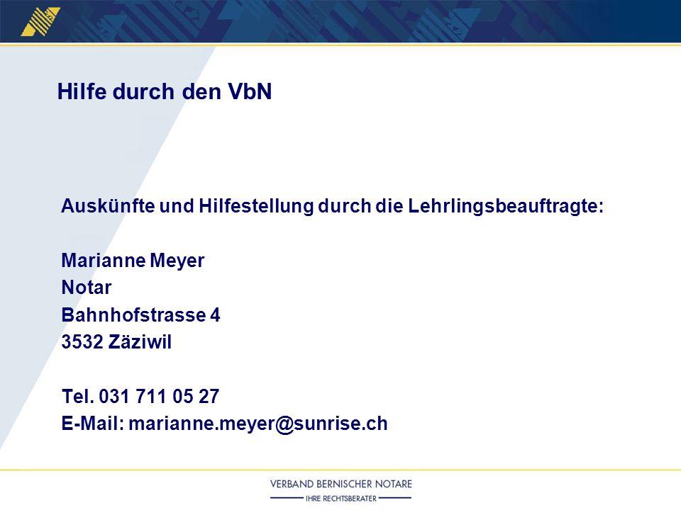 Auskünfte und Hilfestellung durch die Lehrlingsbeauftragte: Marianne Meyer Notar Bahnhofstrasse 4 3532 Zäziwil Tel. 031 711 05 27 E-Mail: marianne.mey