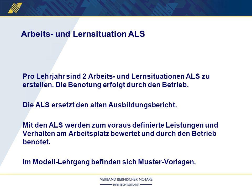 Pro Lehrjahr sind 2 Arbeits- und Lernsituationen ALS zu erstellen. Die Benotung erfolgt durch den Betrieb. Die ALS ersetzt den alten Ausbildungsberich