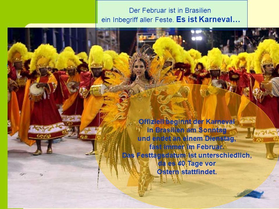 Karneval in Brasilien Der Februar ist in Brasilien ein Inbegriff aller Feste. Es ist Karneval… Offiziell beginnt der Karneval in Brasilien am Sonntag