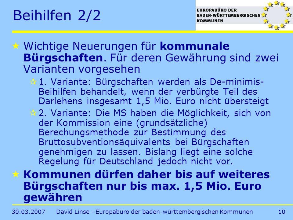 30.03.2007David Linse - Europabüro der baden-württembergischen Kommunen10 Beihilfen 2/2 Wichtige Neuerungen für kommunale Bürgschaften.