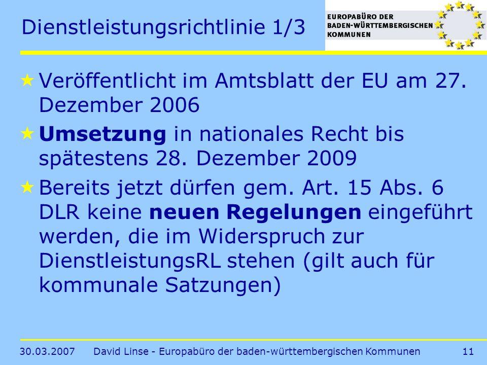 30.03.2007David Linse - Europabüro der baden-württembergischen Kommunen11 Dienstleistungsrichtlinie 1/3 Veröffentlicht im Amtsblatt der EU am 27.