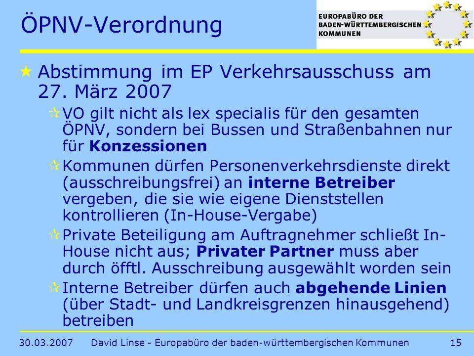 30.03.2007David Linse - Europabüro der baden-württembergischen Kommunen15 ÖPNV-Verordnung Abstimmung im EP Verkehrsausschuss am 27.