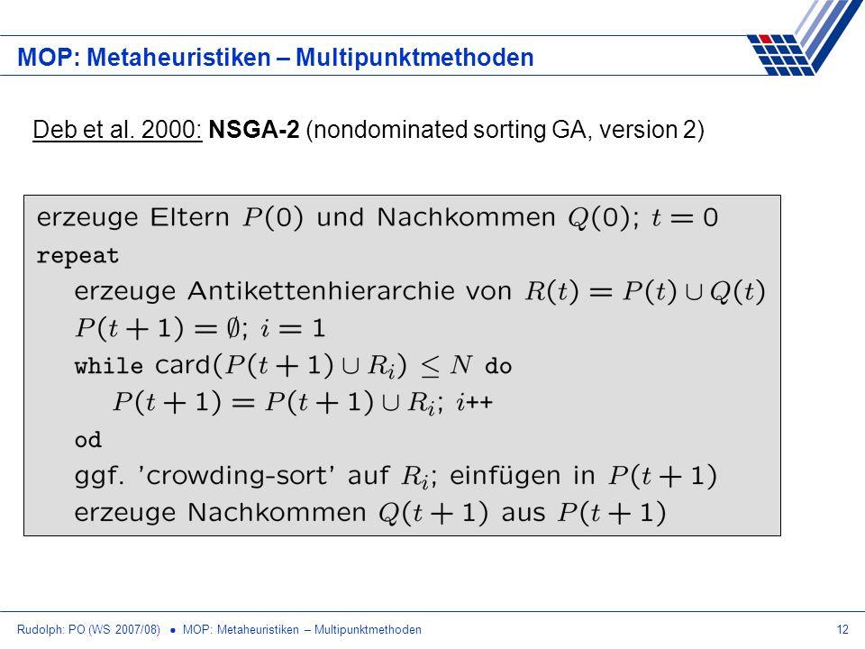 Rudolph: PO (WS 2007/08) MOP: Metaheuristiken – Multipunktmethoden12 MOP: Metaheuristiken – Multipunktmethoden Deb et al. 2000: NSGA-2 (nondominated s