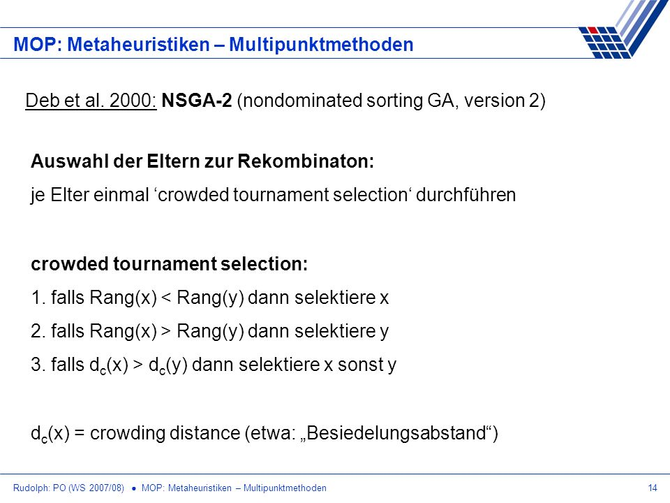 Rudolph: PO (WS 2007/08) MOP: Metaheuristiken – Multipunktmethoden14 MOP: Metaheuristiken – Multipunktmethoden Deb et al. 2000: NSGA-2 (nondominated s