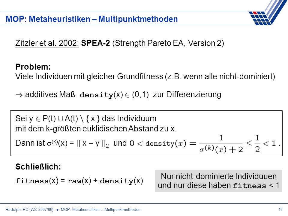 Rudolph: PO (WS 2007/08) MOP: Metaheuristiken – Multipunktmethoden16 MOP: Metaheuristiken – Multipunktmethoden Zitzler et al. 2002: SPEA-2 (Strength P