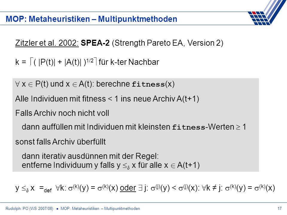 Rudolph: PO (WS 2007/08) MOP: Metaheuristiken – Multipunktmethoden17 MOP: Metaheuristiken – Multipunktmethoden Zitzler et al. 2002: SPEA-2 (Strength P