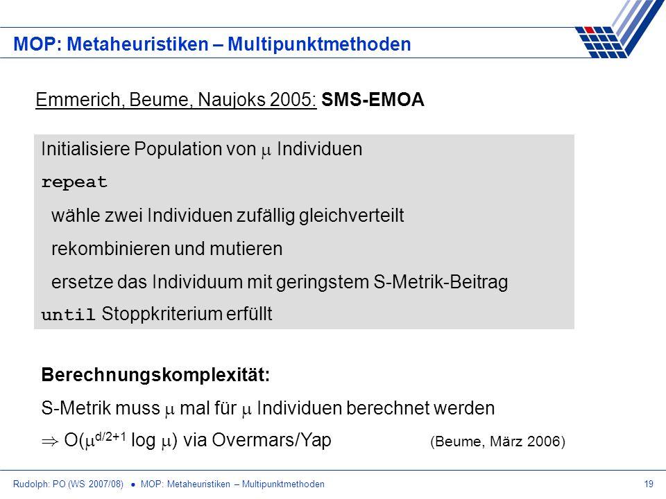 Rudolph: PO (WS 2007/08) MOP: Metaheuristiken – Multipunktmethoden19 MOP: Metaheuristiken – Multipunktmethoden Emmerich, Beume, Naujoks 2005: SMS-EMOA