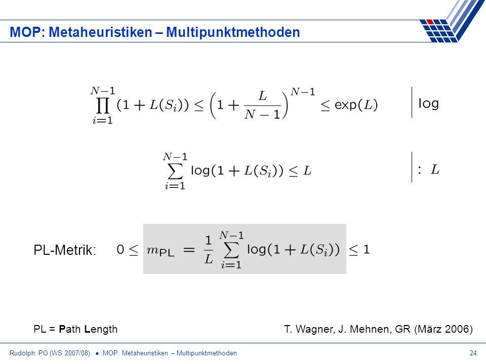 Rudolph: PO (WS 2007/08) MOP: Metaheuristiken – Multipunktmethoden24 MOP: Metaheuristiken – Multipunktmethoden PL-Metrik: PL = Path LengthT. Wagner, J