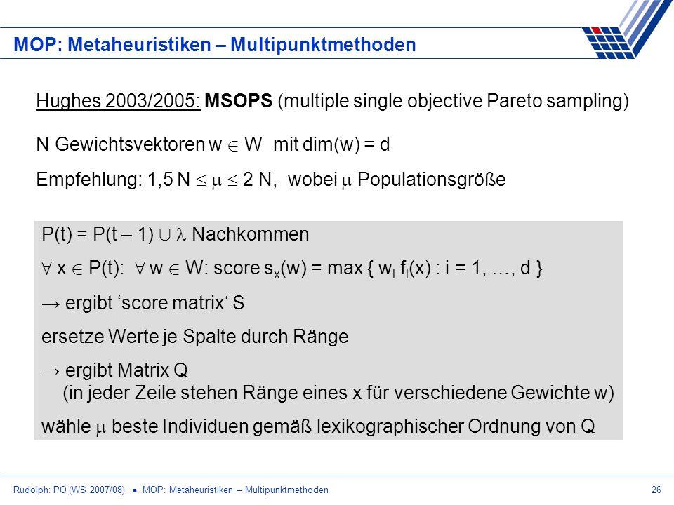 Rudolph: PO (WS 2007/08) MOP: Metaheuristiken – Multipunktmethoden26 MOP: Metaheuristiken – Multipunktmethoden Hughes 2003/2005: MSOPS (multiple singl