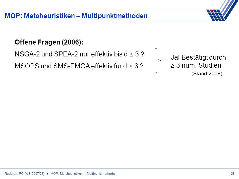 Rudolph: PO (WS 2007/08) MOP: Metaheuristiken – Multipunktmethoden28 MOP: Metaheuristiken – Multipunktmethoden Offene Fragen (2006): NSGA-2 und SPEA-2