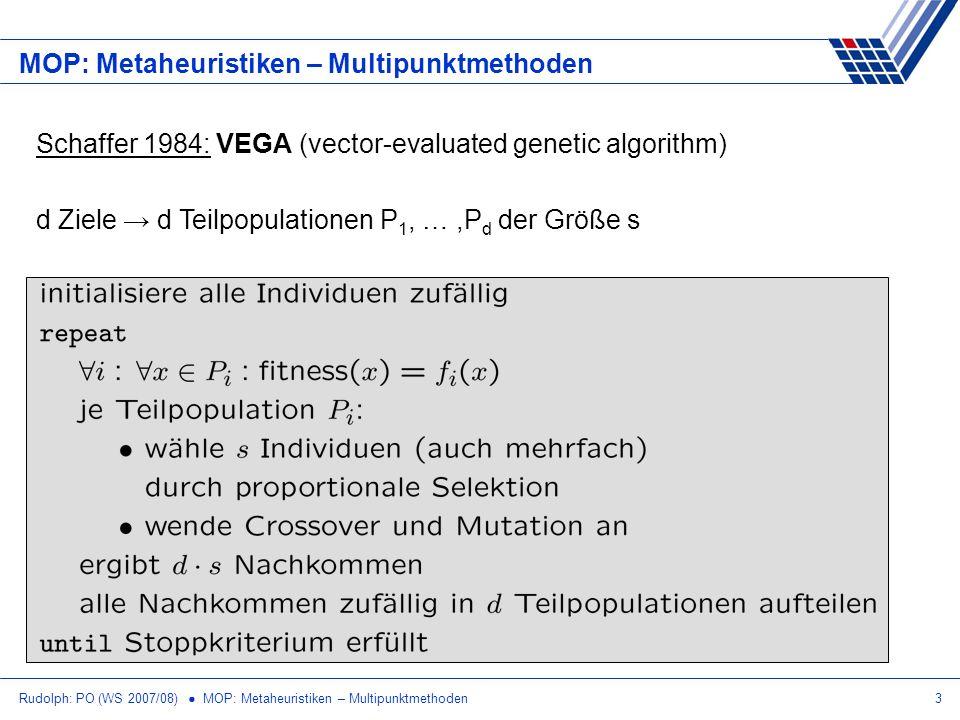 Rudolph: PO (WS 2007/08) MOP: Metaheuristiken – Multipunktmethoden3 MOP: Metaheuristiken – Multipunktmethoden d Ziele d Teilpopulationen P 1, …,P d de