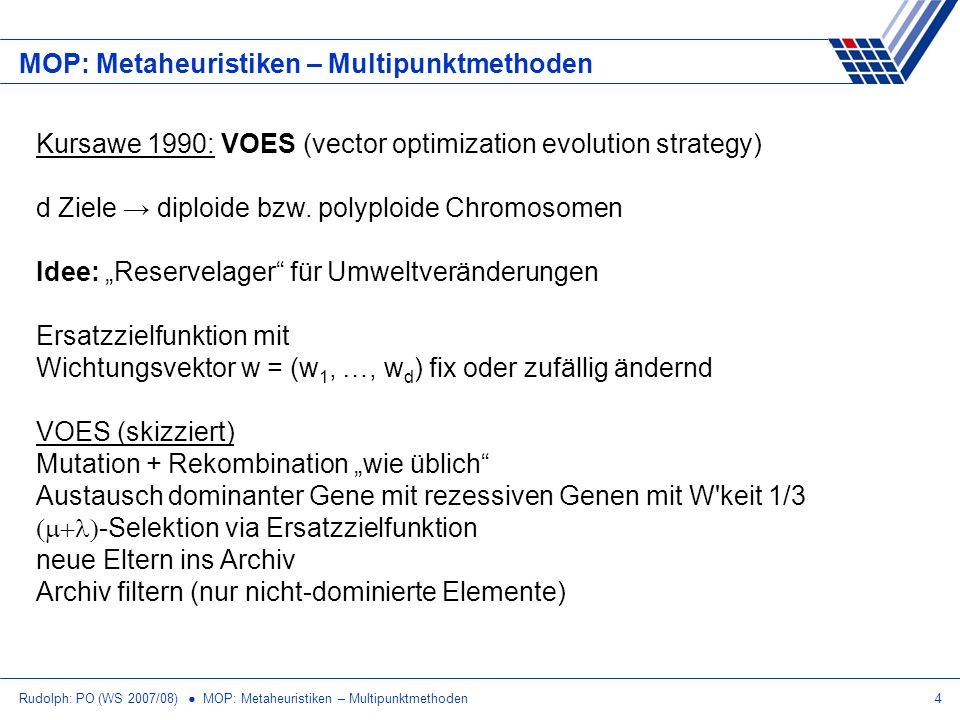 Rudolph: PO (WS 2007/08) MOP: Metaheuristiken – Multipunktmethoden4 MOP: Metaheuristiken – Multipunktmethoden d Ziele diploide bzw. polyploide Chromos