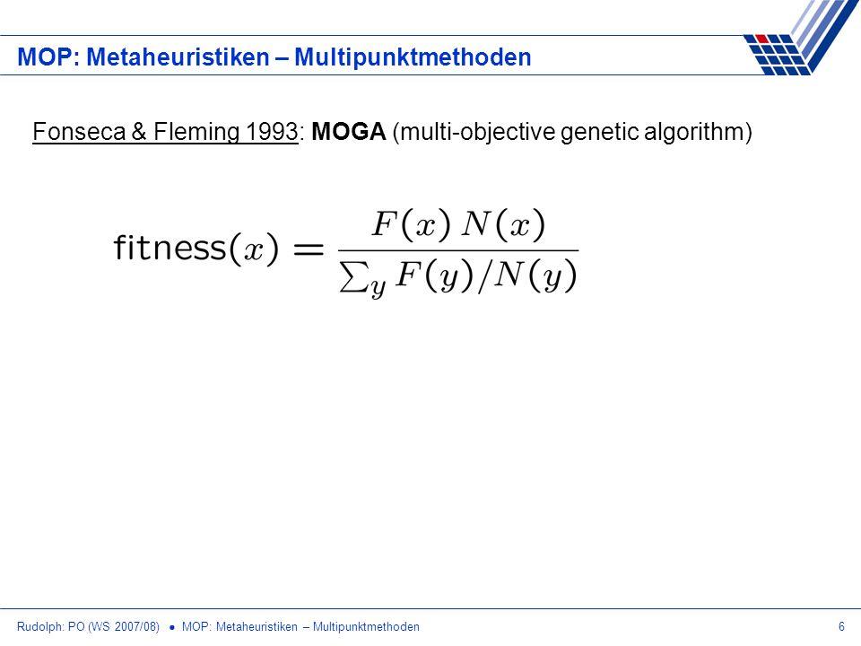 Rudolph: PO (WS 2007/08) MOP: Metaheuristiken – Multipunktmethoden6 MOP: Metaheuristiken – Multipunktmethoden Fonseca & Fleming 1993: MOGA (multi-obje