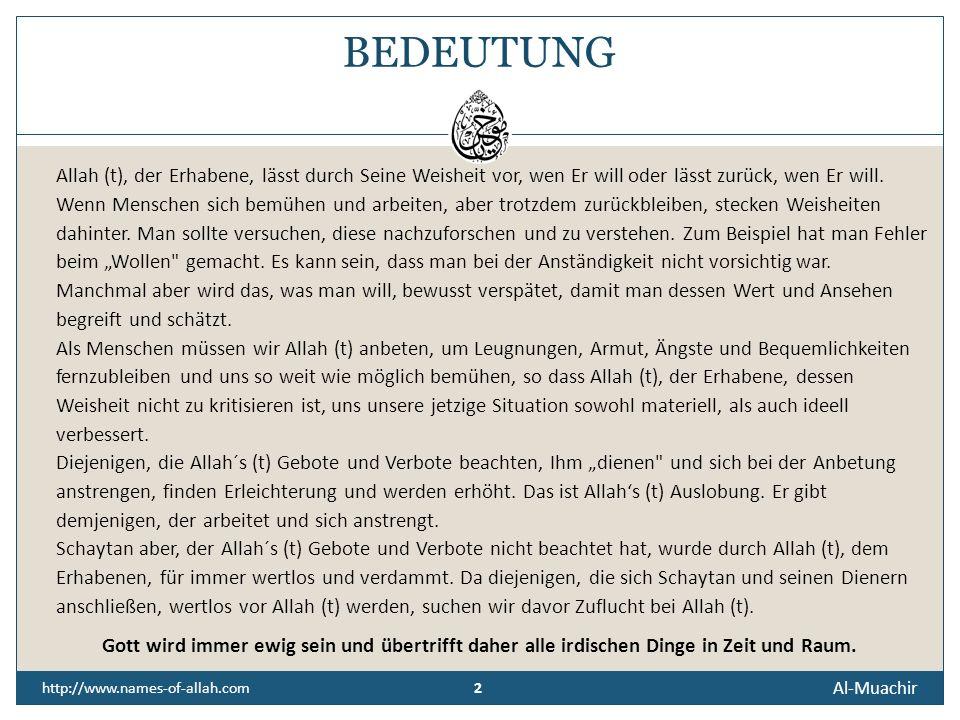Al-Muachir http://www.names-of-allah.com DER NACHKOMMENDE, DER ZURÜCKSTELLENDE Der benachteiligt, wen Er will.