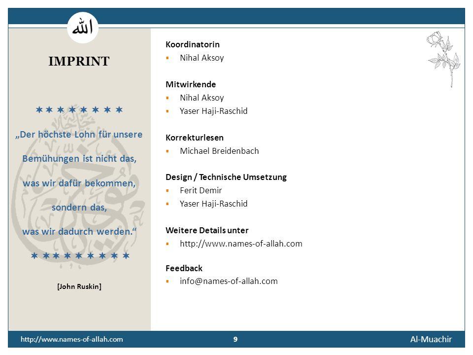 8 Al-Muachir 8 http://www.names-of-allah.com STREBEN NACH … Der Diener des Zurückstellenden soll sich den Dünkel der Einbildung vor Augen halten und für alles, was Gott ihm gibt, Dankbarkeit zeigen.